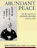 Abundant Peace - The Biography of Morihei Ueshiba, John Stevens.