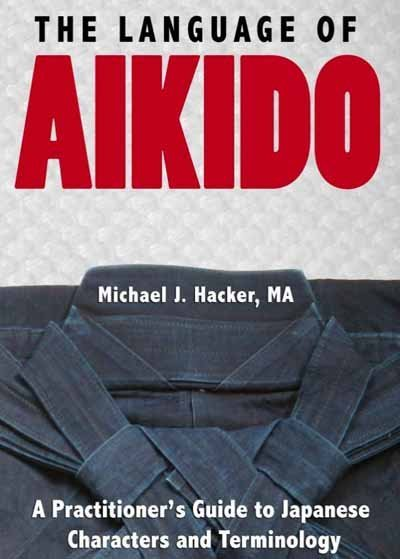 The Language of Aikido, by Michael J. Hacker.